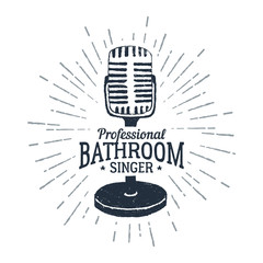 "Hand drawn 90s themed badge with microphone vector illustration and ""Professional bathroom singer"" ironic lettering."