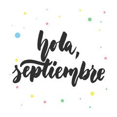 Hola, septiembre - hello, September in spanish, hand drawn latin lettering quote with colorful circles isolated on the white background. Fun brush ink inscription for greeting card or poster design.
