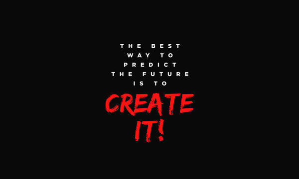 The best way to predict the future is to create it (Motivational Quote Vector Poster Design)