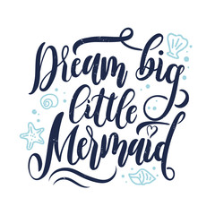 Dream big little mermaid hand drawn inspirational quote. Summer quote with starfish, seashells, hearts and pearls. Summer t-shirts print, invitation, poster