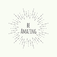Phrase be amazing in vintage vector hipster banners, insignias, radial sunbusrt. Inspirational quote.