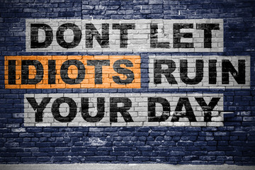 DONT LET IDIOTS RUIN YOUR DAY Graffiti