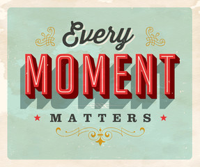 Vintage style Inspirational postcard - Every Moment Matters - Grunge effects can be easily removed for a clean, brand new sign. For your print and web messages : greeting cards, banners, t-shirts.