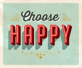 Vintage style Inspirational postcard - Choose Happy - Grunge effects can be easily removed for a clean, brand new sign. For your print and web messages : greeting cards, banners, t-shirts.