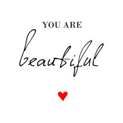 You are beautiful calligraphic quote print in vector. Beauty and Fashion quote design with red heart. T-shirt print.Lettering quotes motivation for life and happiness.