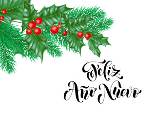 Feliz Ano Nuevo Spanish Happy New Year holiday hand drawn calligraphy text for greeting card background design template. Vector Christmas tree holly wreath and fir or pine branch decoration