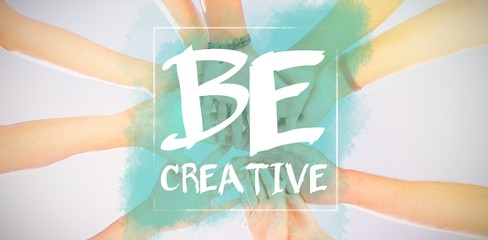 Composite image of be creative