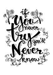 If you never try you will never know. Inspirational quote.