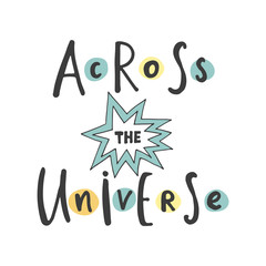 "Hand drawn word. Brush pen lettering with phrase "" across the universe ""."