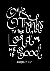 Give thanks to the lord for he is good on black background. Bibles quote. Modern calligraphy. Motivational inspirational quote.