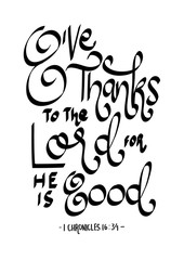 Give thanks to the lord for he is good on white background. Bibles quote. Modern calligraphy. Motivational inspirational quote.