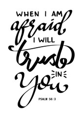 Hand Lettering When I Am Afraid I Will Trust In You On White Background. Bible quote. Modern calligraphy. Motivational inspirational quote.