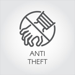 Anti theft icon drawing in line style. Stop feeders, thieves, burglars concept outline label. Crossed out sign of hand. Security button, protection symbol against criminal attacks. Vector illustration