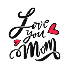 Hand drawn Love you mom card. Ink illustration. Modern brush calligraphy. Lettering Happy Mothers Day. Hand-drawn card with heart