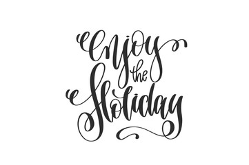 enjoy the holiday - hand lettering inscription to winter holiday