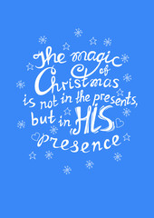 """Funny quote about Christmas: """"The magic of Christmas is not in the presents, but in his presence"""". Lettering. Font composition. Vector"""