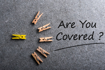 Are You Covered? Car, travel, home, health or other liability insurance concept