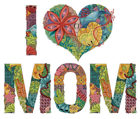 Words I LOVE MOM. Vector decorative zentangle object