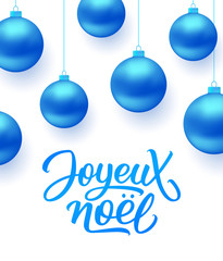 Joyeux Noel french Merry Christmas text and blue hanging balls isolated on white background. Greeting card design with seasons greetings. Vector illustration