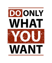 Do only what you want poster slogan . Vector poster
