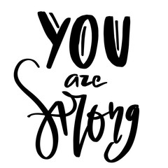 You are strong card. Modern lettering inspirational quote on abstract white background. Hand drawn caption for apparel, t-shirts and cards