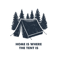 """Hand drawn inspirational label with pine trees and camping tent textured vector illustrations and """"Home is where the tent is"""" lettering."""