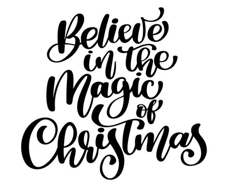 Christmas text Believe in the magic Christmas hand Christian written calligraphy lettering. handmade vector illustration. Fun brush ink typography for photo overlays, t-shirt print, flyer, poster