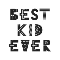 Best kid ever - fun nursery poster with lettering in scandinavian style. Vector illustration