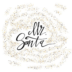 Mr. Santa calligraphy phrase with gold glitter texture. Modern lettering. New Year card. Used for greeting card, valentines day, banner, poster, congratulate. Isolated on white background.