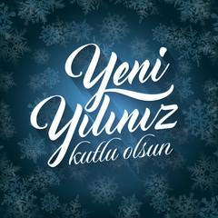 Yeni yiliniz kutlu olsun. Translation from Turkish: Happy New Year