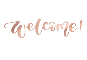 Welcome. Beautiful fashion greeting card calligraphy metallic rose gold text. Handwritten invitation T-shirt print or paper design. Modern brush lettering white background isolated vector phrase.