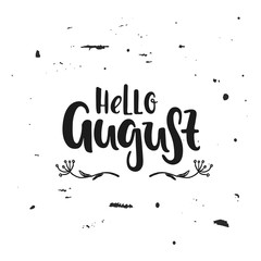Vector hand drawn illustration. Hello August. Poster, postcard. Lettering.