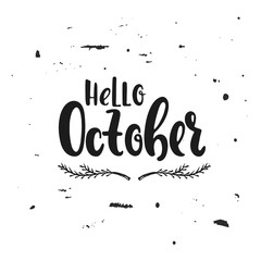 Vector hand drawn illustration. Hello October. Poster, postcard. Lettering.