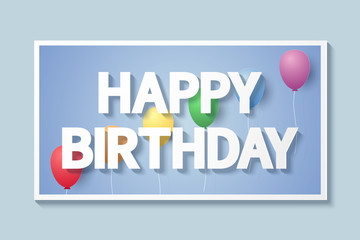 Happy Birthday , picture of lettering with colorful balloons in frame , paper art style