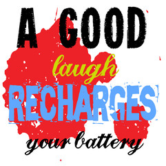 A Good Laugh Recharges Your Battery. Creative typographic motivational poster.