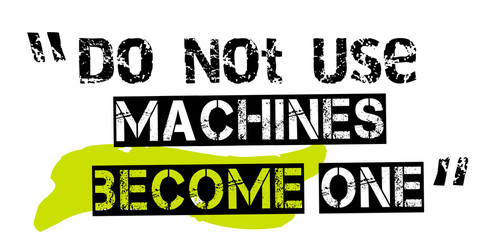 Do Not Use Machines Become One. Creative typographic motivational poster.