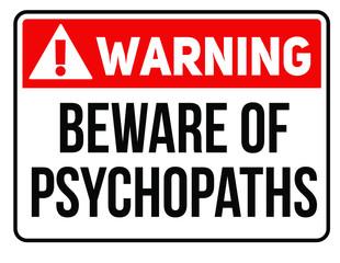 Beware of psychopats warning plate. Realistic design warning message.