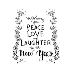 Wishing you peace love and laughter in the new year. Motivational quote.