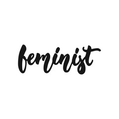 Feminist - hand drawn lettering phrase about feminism isolated on the white background. Fun brush ink inscription for photo overlays, greeting card or print, poster design.