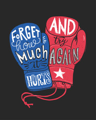 Forget how much it hurts and try again. Motivational quote handwritten within silhouette of red and blue boxing gloves. Beautiful hand lettering. Vector illustration for poster, T-shirt print.