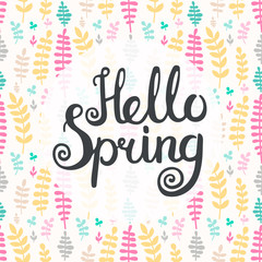 Hello spring lettering. Vector hand drawn inspirational quote for your design. Good for posters, cards, labels. On color floral background.