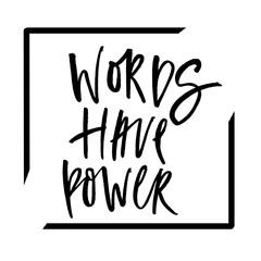 Words have power. Handwritten text. Modern calligraphy. Inspirational quote