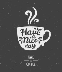 Have a nice day. Take a coffee poster. Silhouette of a cup of coffee on a chalkboard. Vector illustration. Lettering on coffee cup shape.