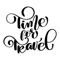 Time for travel Hand drawn lettering Handwritten calligraphy design, vector illustration, quote for design greeting cards, tattoo, holiday invitations, photo overlays, t-shirt print, flyer, poster