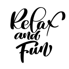 Relax and Fun Hand drawn typography lettering phrase isolated on the white background. quote for design greeting cards, tattoo, holiday invitations, photo overlays, t-shirt print, flyer, poster design