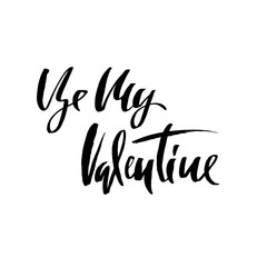 Be my Valentine. Handdrawn calligraphy for Valentine's day. Ink illustration. Modern dry brush lettering. Vector illustration.