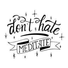 Dont hate - meditate quote. Vector calligraphy image. Hand drawn lettering poster, vintage typography card. Yoga poster for decor