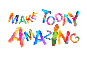 Motivational Inscription: Make today amazing.