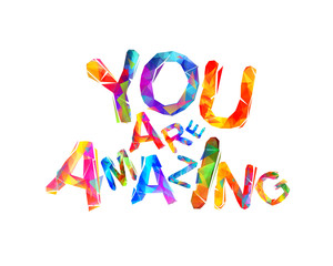You are amazing. Inscription of triangular letters