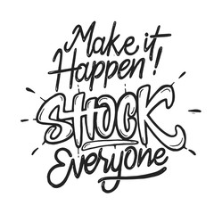 Vintage Hand Drawing Typography Motivational Quote Illustration - Make It Happen, Shock Everyone